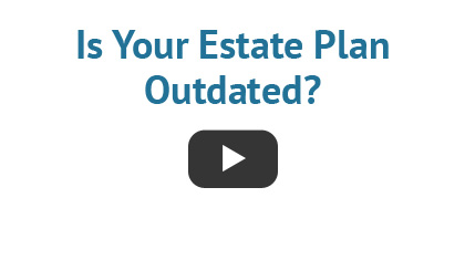 Is Your Esate Plan Outdated?